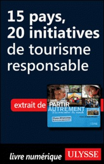 Partir autrement à la rencontre du monde - 15 pays, 20 initiatives de tourisme responsable-Denise Landry , Rémi Saint-Gelais