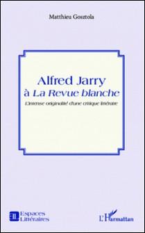 Alfred Jarry à la revue blanche-Matthieu Gosztola
