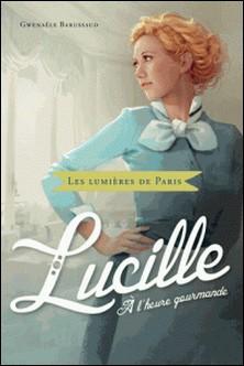 Lucille, à l'heure gourmande-Jérôme Pélissier , Gwenaële Barussaud-Robert