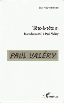 Tête-à-tête - Introduction(s) à Paul Valéry Tome 2-Jean-Philippe Biehler
