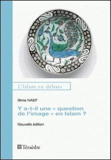 "Y a-t-il une ""question de l'image"" en Islam ? - Silvia Naef"