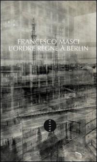L'ordre règne à Berlin-Francesco Masci