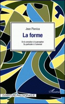 La forme - De la sensation à la perception, du particulier à l'universel-Jean Piwnica