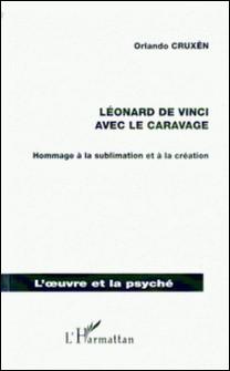 Léonard de Vinci avec Le Caravage - Hommage à la sublimation et à la création-Orlando Cruxên