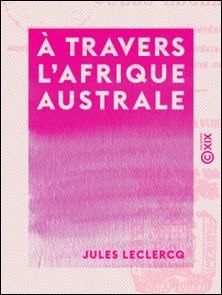 À travers l'Afrique australe-Jules Leclercq