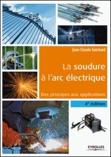 La soudure à l'arc électrique - Des principes aux applications-Jean-Claude Guichard