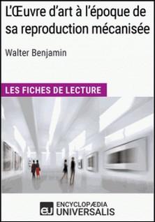 L'Oeuvre d'art à l'époque de sa reproduction mécanisée de Walter Benjamin - Les Fiches de lecture d'Universalis-Encyclopaedia Universalis