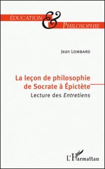 Leçon de philosophie de Socrate à Epictète (La) - Lecture des Entretiens-Jean Lombard