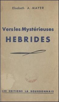 Vers les mystérieuses Hébrides - Notes de Bord-Élisabeth A.-Mayer , Philéas Lebesgue
