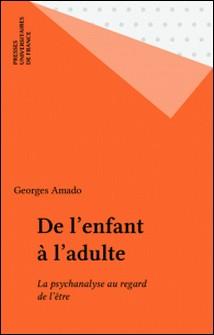 De l'enfant à l'adulte - La psychanalyse au regard de l'être-Georges Amado