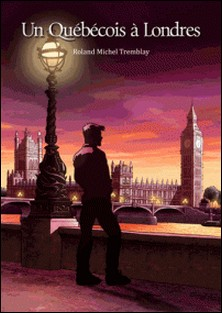 Un Québécois à Londres (roman gay)-Roland-Michel Tremblay
