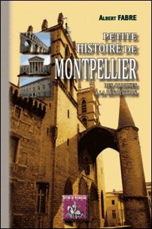 Petite histoire de Montpellier - Des origines à la Révolution-Albert Fabre