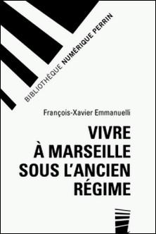 Vivre à Marseille sous l'Ancien régime-François-Xavier Emmanuelli