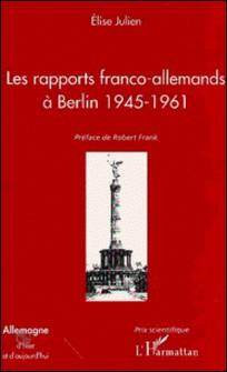 Les rapports franco-allemands à Berlin 1945-1961-Elise Julien