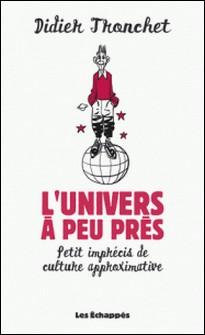 L'univers à peu près - Petit imprécis de culture approximative-Didier Tronchet