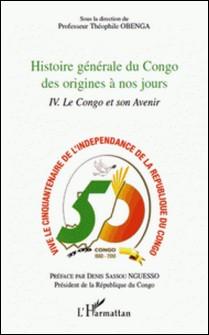 Histoire générale du Congo des origines à nos jours - Tome 4, Le Congo et son avenir-Théophile Obenga