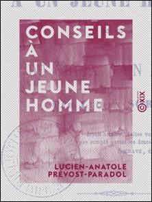 Conseils à un jeune homme - Du choix d'un parti-Lucien-Anatole Prévost-Paradol