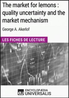 The market for lemons : quality uncertainty and the market mechanism de George A. Akerlof - Les Fiches de Lecture d'Universalis-Encyclopaedia Universalis