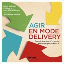 Agir en mode Delivery - Face à la crise, s'inspirer de l'Asie pour réussir-David Autissier , Philippe Li , Jean-Michel Moutot