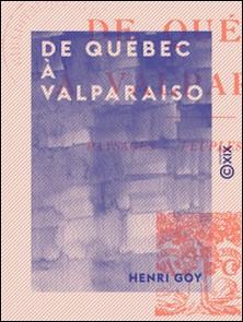 De Québec à Valparaiso - Paysages, peuples, écoles-Henri Goy