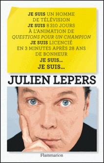 Je suis un homme de télévision, je suis 8 310 jours à l'animation de Questions pour un champion, je suis licencié en 3 minutes après 28 ans de bonheut, je suis... je suis...-Julien Lepers