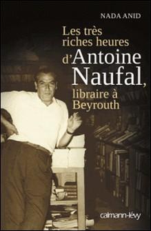 Les Très riches heures d'Antoine Naufal - Libraire à Beyrouth-Nada Anid