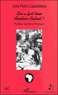 Qui a fait tuer Amilcar Cabral ?-José-Pedro Castanheira