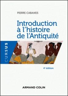 Introduction à l'histoire de l'Antiquité - 4e éd.-Pierre Cabanes