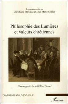 Philosophie des Lumières et valeurs chrétiennes - Hommage à Marie-Hélène Cotoni-Christiane Mervaud , Jean-Marie Seillan