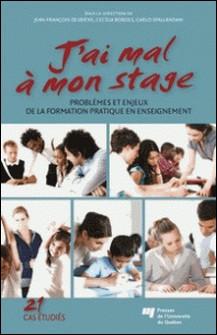 J'ai mal à mon stage - Problèmes et enjeux de la formation pratique en enseignement-Jean-François Desbiens , Cecília Borges , Carlo Spallanzani