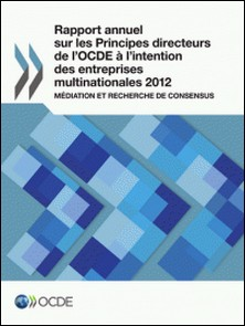 Rapport annuel sur les Principes directeurs de l'OCDE à l'intention des entreprises multinationales 2012 - Médiation et recherche de consensus-Collectif