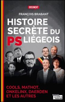 Histoire secrète du PS liégeois - Cools, Mathot, Onkelinx, Daerden et les autres-François Brabant