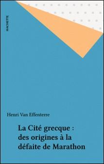 La Cité grecque : des origines à la défaite de Marathon-Henri Van Effenterre