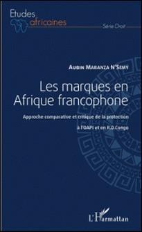 Les marques en Afrique francophone - Approche comparative et critique de la protection à l'OAPI et en RD Congo-Aubin Mabanza