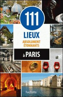 111 lieux absolument étonnants à Paris-Sybil Canac , Renée Grimaud , Katia Thomas