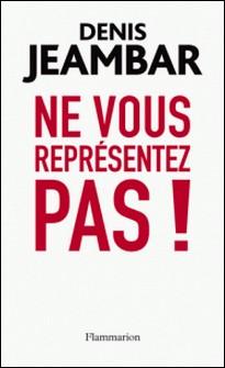 Ne vous représentez pas ! - Lettre ouverte à Nicolas Sarkozy-Denis Jeambar