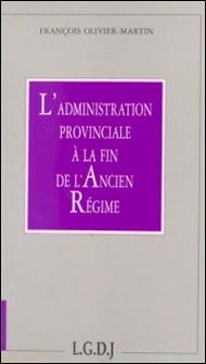 L'administration provinciale à la fin de l'Ancien Régime-François Olivier-Martin