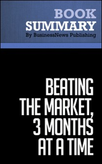 Summary: Beating the Market, 3 Months at a Time - Gerald Appel and Marvin Appel - A Proven Investing Plan Everyone Can Use-BusinessNews Publishing