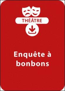 Enquête à bonbons (10-11 ans) - Une pièce de théâtre à télécharger-Jean-Luc Bétron