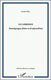Le Cambodge : témoignages d'hier à aujourd'hui-Claude Gilles