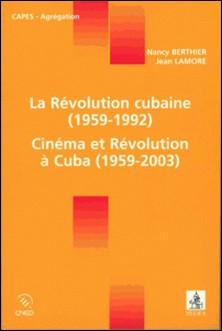 La Révolution cubaine (1959-1992) / Cinéma et Révolution à Cuba (1959-2003)-Jean Lamore , Nancy Berthier