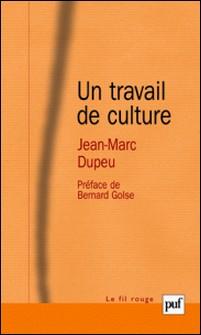 Un travail de culture - Contribution à une métapsychologie de la technique analytique Tome 2-Jean-Marc Dupeu