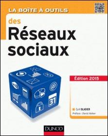 La Boîte à outils des réseaux sociaux - 3e éd.-Cyril Bladier
