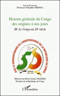 Histoire générale du Congo des origines a nos jours - Tome 3, Le Congo au 20e siècle-Théophile Obenga