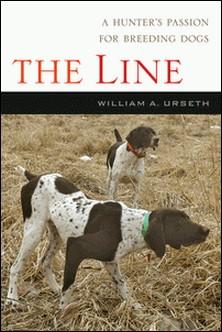 Line, The - A Story of a Hunter, a Breed and their Bond-William Urseth , William A. Urseth , Ann Carroll Burgess and Tom Burgess
