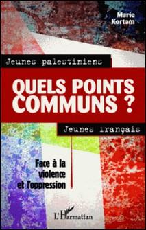 Jeunes palestiniens, jeunes français, quels points communs ? - Face à la violence et l'oppression-Marie Kortam