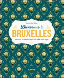 Bienvenue à Bruxelles - Plus de 50 recettes authentiques d'une ville éclectique-Sylvie Da Silva , Virginie Garnier