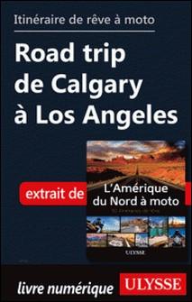 Itinéraire de rêve à moto - Road trip de Calgary à Los Angeles-Collectif