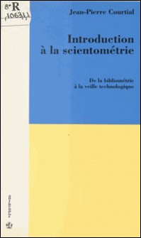 Introduction à la scientométrie : de la bibliométrie à la veille technologique-Jean-Pierre Courtial