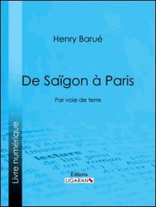 De Saïgon à Paris - Par voie de terre-Henry Barué , Ligaran , Colonel Sée